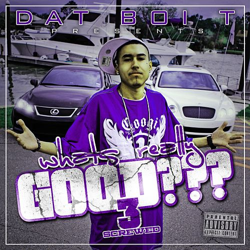Whats Really Good 3 (Screwed) by Dat Boi T