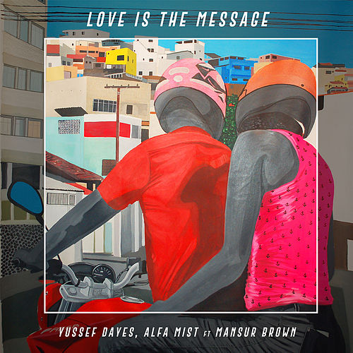 Love Is the Message by Yussef Dayes & Alfa Mist
