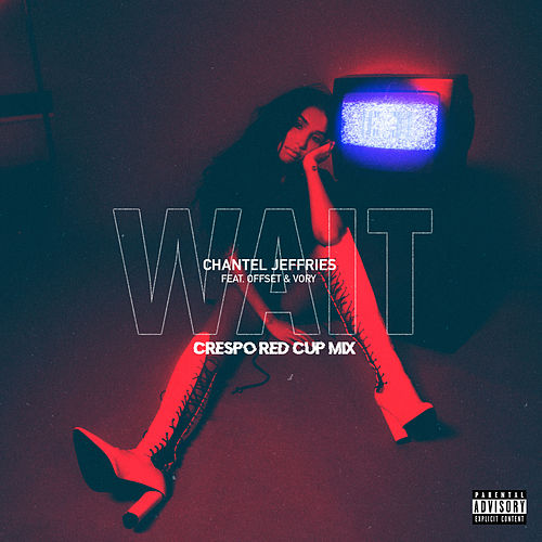 Wait (Crespo Red Cup Remix) by Chantel Jeffries