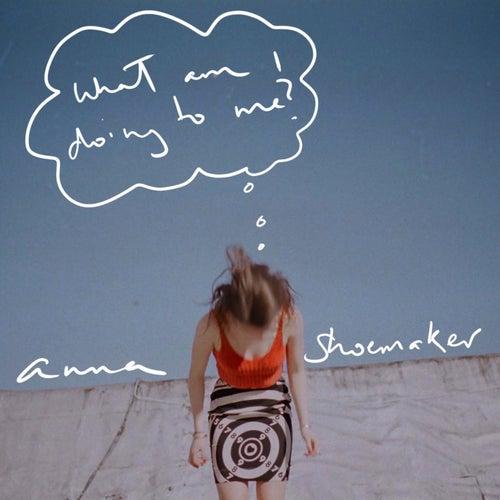 What Am I Doing to Me? von Anna Shoemaker