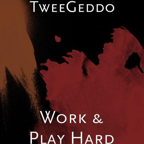 Work & Play Hard by TweeGeddo