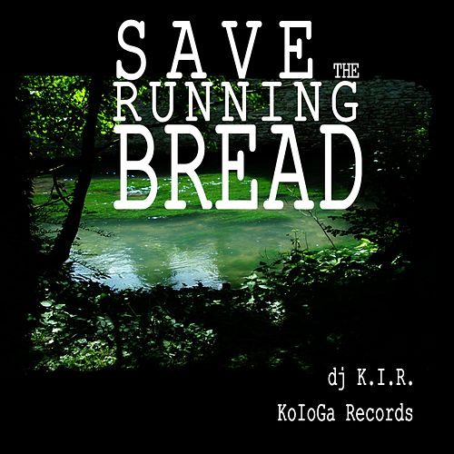 "Dj K.I.R.: ""Save the Running Bread"""