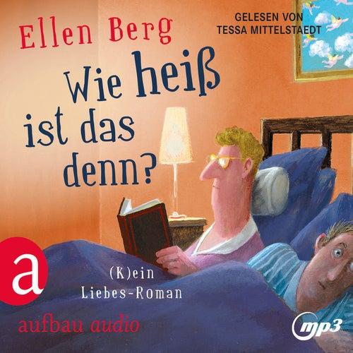 Wie heiß ist das denn? - (K)ein Liebes-Roman (Gekürzt) von Ellen Berg