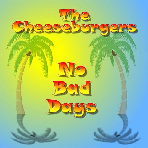 No Bad Days by The Cheeseburgers