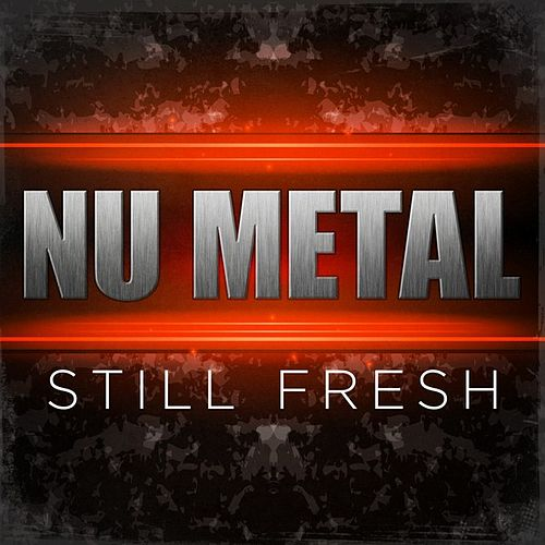 Nu Metal Still Fresh von Various Artists