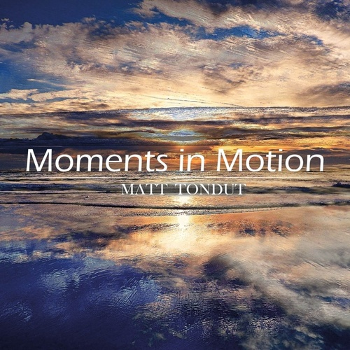 Moments in Motion de Matt Tondut