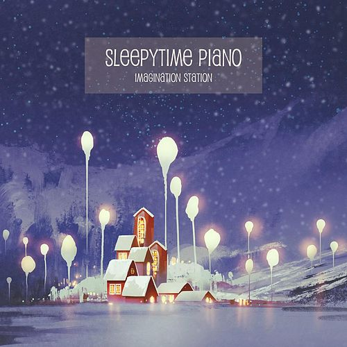 Imagination Station by Sleepytime Piano