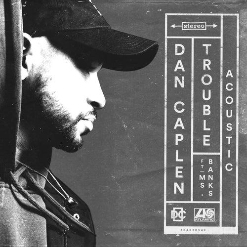 Trouble (feat. Ms Banks) (Acoustic) von Dan Caplen