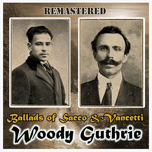 Ballads of Sacco & Vancetti by Woody Guthrie