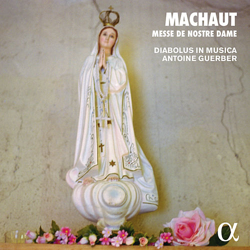 Machaut: Messe de Nostre Dame (Alpha Collection) by Diabolus in musica