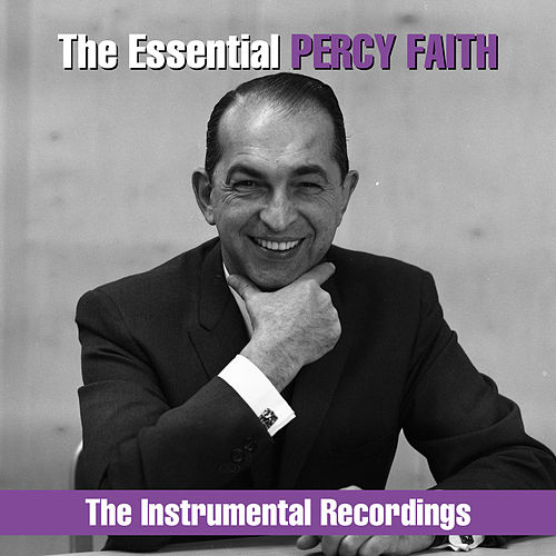 The Essential Percy Faith - The  Instrumental Recordings by Percy Faith