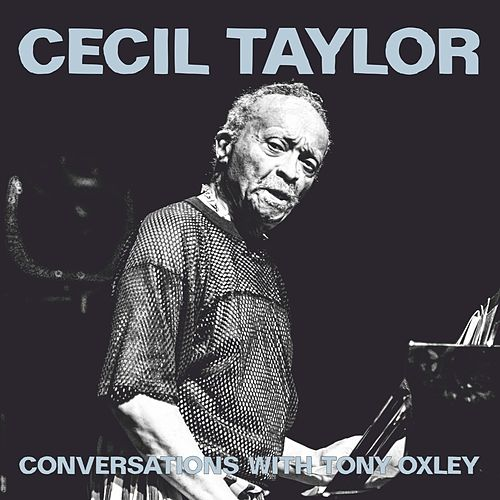 Conversations With Tony Oxley (Live) by Cecil Taylor