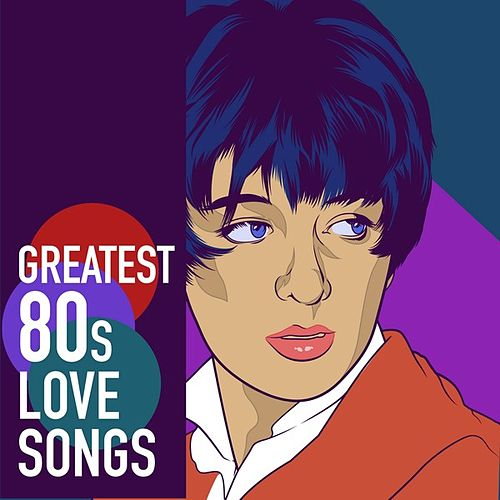 Greatest 80s Love Songs by Various Artists