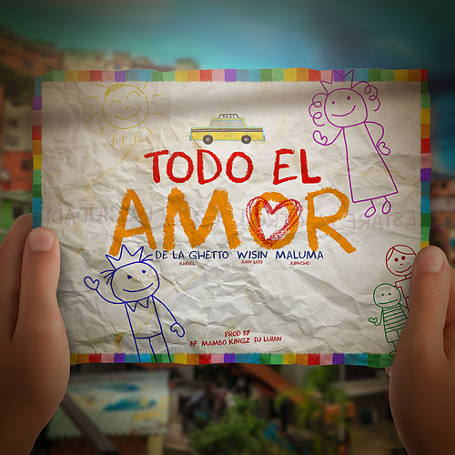 Todo El Amor (feat. Maluma & Wisin) by De La Ghetto