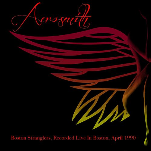 Aerosmith: Boston Stranglers, Recorded Live In Boston, April 1990 by Aerosmith