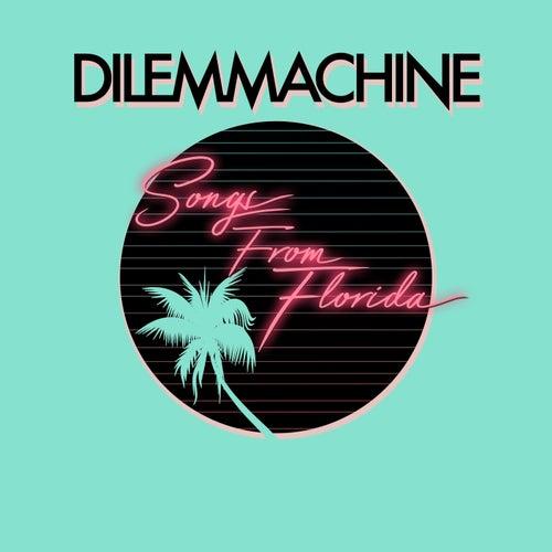 Songs from Florida von Dilemmachine