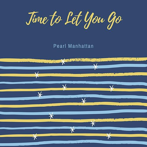Time to Let You Go by Pearl Manhattan