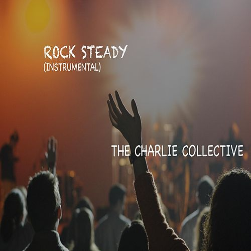 Rock Steady (Instrumental) de The Charlie Collective