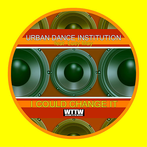 I Could Change It (feat. Lucy May) de Urban Dance Institution