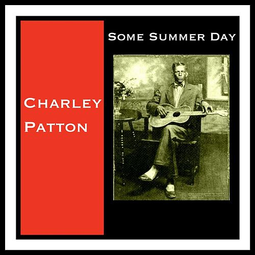 Some Summer Day by Charley Patton