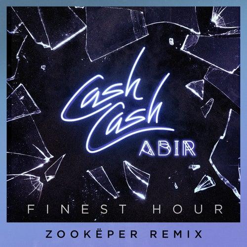 Finest Hour (feat. Abir) (Zookëper Remix) by Cash Cash