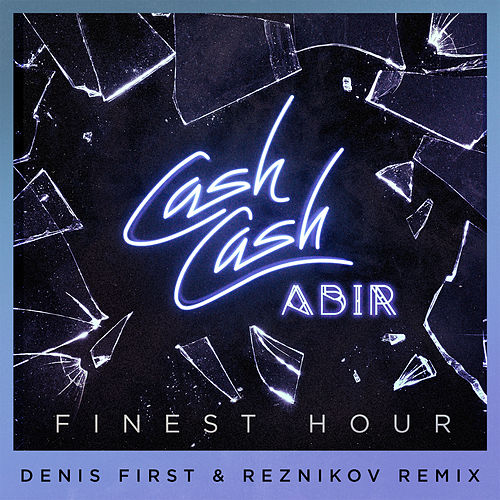 Finest Hour (feat. Abir) (Denis First & Reznikov Remix) by Cash Cash