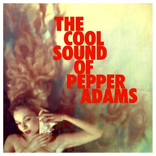 The Cool Sound of Pepper Adams de Pepper Adams