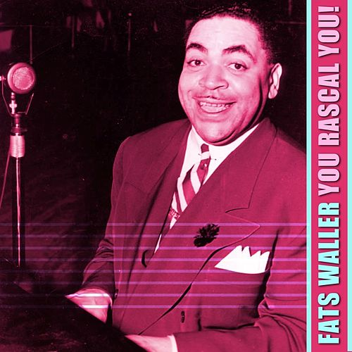 You Rascal You! by Fats Waller