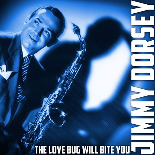 The Love Bug Will Bite You de Jimmy Dorsey
