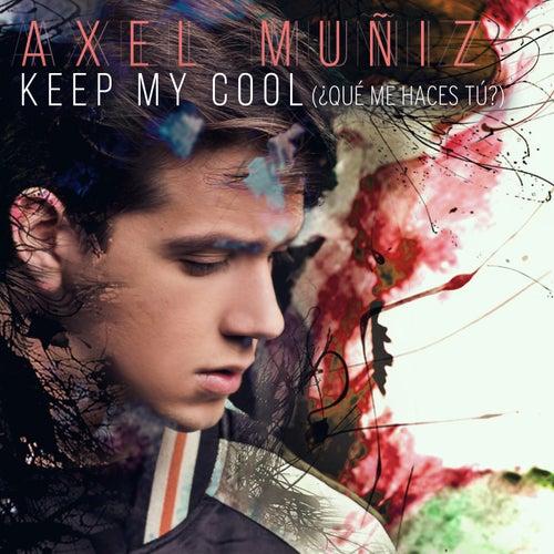 Keep My Cool (¿Qué Me Haces Tú?) de Axel Muñiz