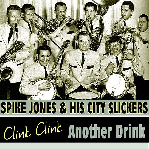 Clink Clink Another Drink de Spike Jones