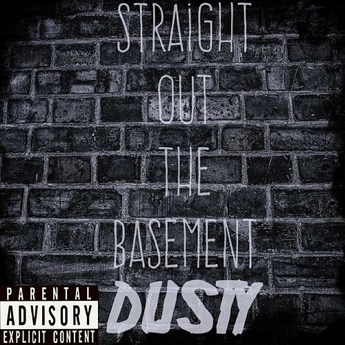 Straight out the Basement by Dusty