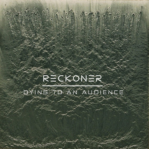 Dying to an Audience by Reckoner