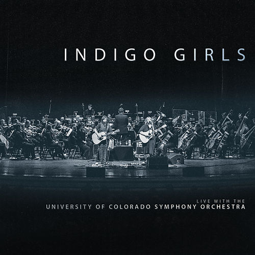 Indigo Girls Live With The University Of Colorado Symphony Orchestra de Indigo Girls