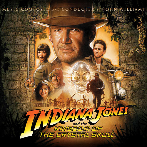 Indiana Jones and the Kingdom of the Crystal Skull (Original Motion Picture Soundtrack) by John Williams