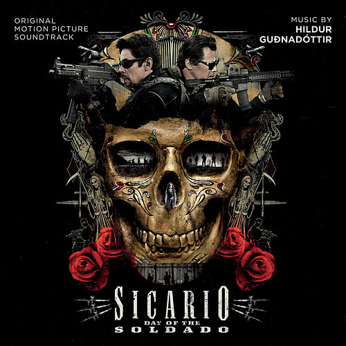 Sicario: Day Of The Soldado (Original Motion Picture Soundtrack) by Hildur Guðnadóttir
