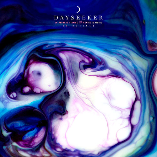 Dreaming Is Sinking /// Waking Is Rising (Reimagined) by Dayseeker