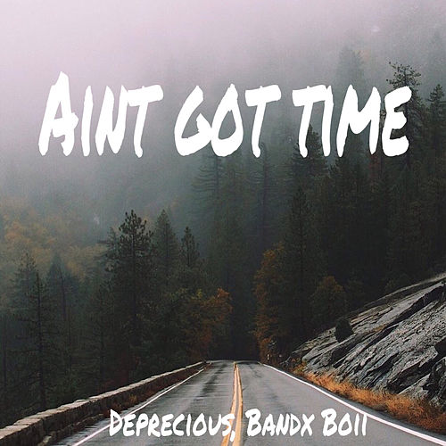 Aint got time von Deprecious