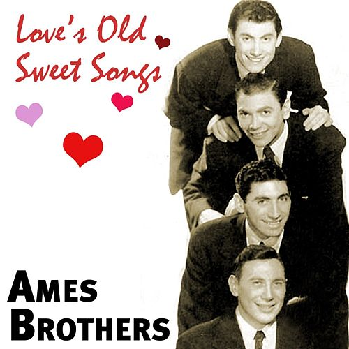 Love's Old Sweet Songs de The Ames Brothers