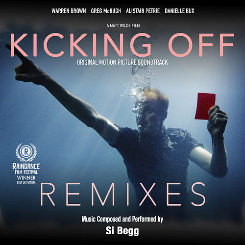 Kicking Off : Remixes (Original Sountrack) by Si Begg