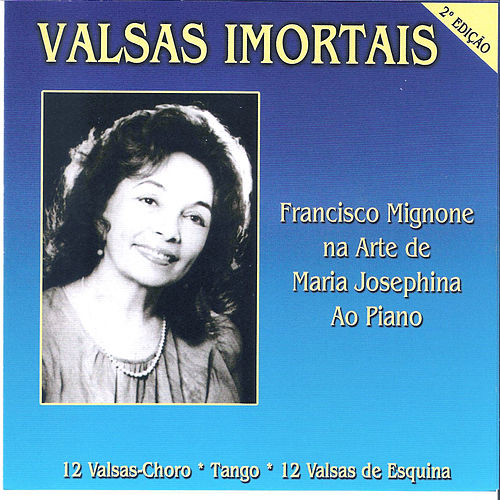 Valsas Imortais: Francisco Mignone na Arte de Maria Josephina ao Piano by Maria Josephina Mignone