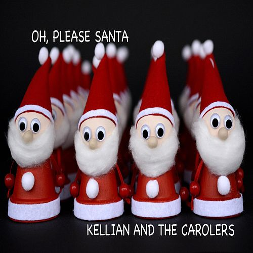 Oh, Please Santa by Kellian and the Carolers
