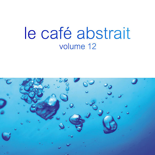 Le café abstrait by Raphaël Marionneau, Vol. 12 (Deluxe Edition) by Various Artists