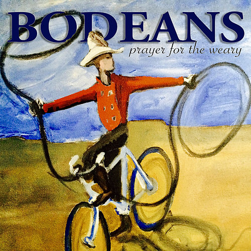 Prayer for the Weary de BoDeans
