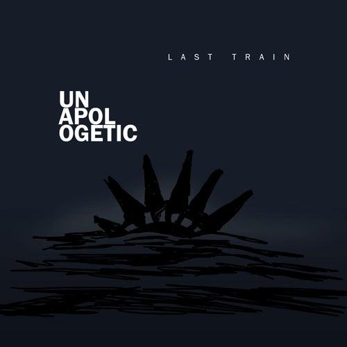 Unapologetic de Last Train