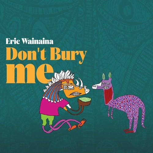 Don't Bury Me de Eric Wainaina