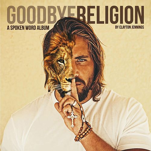 Goodbye Religion by Clayton Jennings