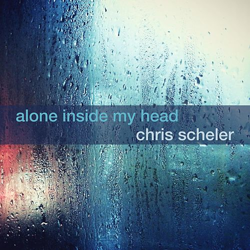 Alone Inside My Head by Chris Scheler