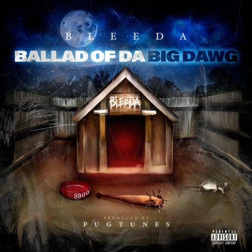 Ballad of Da Big Dawg by Bleeda