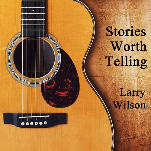 Stories Worth Telling de Larry Wilson